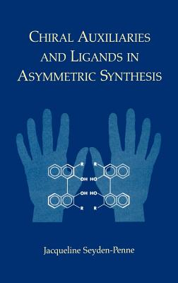 Chiral Auxiliaries and Ligands in Asymmetric Synthesis - Seyden-Penne, Jacqueline