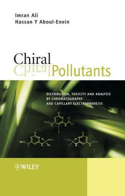 Chiral Pollutants: Distribution, Toxicity and Analysis by Chromatography and Capillary Electrophoresis - Ali, Imran, and Aboul-Enein, Hassan Y
