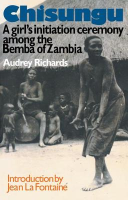 Chisungu: A Girl's Initiation Ceremony Among the Bemba of Zambia - Richards, Audrey