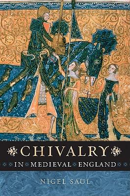 Chivalry in Medieval England - Saul, Nigel