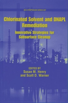 Chlorinated Solvent and Dnapl Remediation: Innovative Strategies for Subsurface Cleanup - Henry, Susan M (Editor)