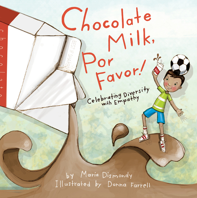 Chocolate Milk, Por Favor: Celebrating Diversity with Empathy - Dismondy, Maria, and Day, Nancy (Editor), and Supan, Elizabeth (Afterword by)