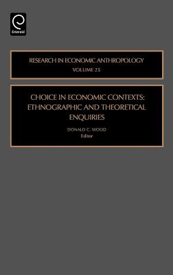Choice in Economic Contexts: Ethnographic and Theoretical Enquiries - Wood, Donald (Editor)