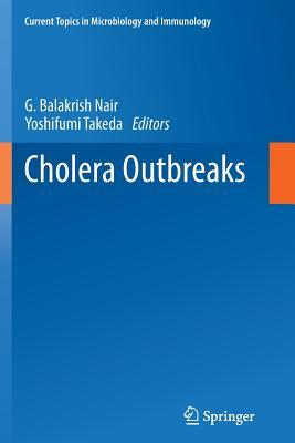 Cholera Outbreaks - Nair, G Balakrish (Editor), and Takeda, Yoshifumi (Editor)