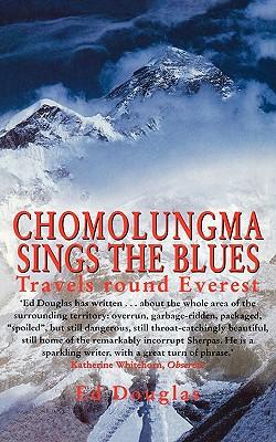 Chomolungma Sings the Blues: Travels Round Everest - Douglas, Ed