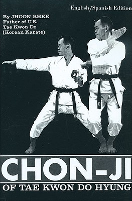 Chon-Ji of Tae Kwon Do Hyung - Rhee, Jhoon, Grandmaster, and Alvarez, Roberto (Translated by), and Rudd, Jimmy (Photographer)