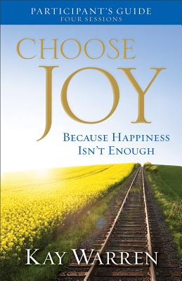 Choose Joy Participant's Guide: Because Happiness Isn't Enough: Four Sessions - Warren, Kay, Professor