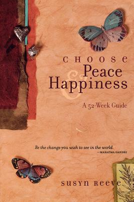 Choose Peace & Happiness: A 52-Week Guide - Reeve, Susyn