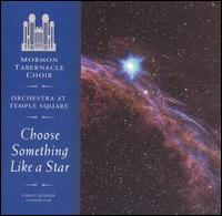 Choose Something Like a Star - Clay Christiansen (organ); Daron Bradford (clarinet); Jeannine Goeckeritz (flute); John Longhurst (organ);...