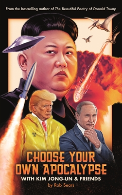 Choose Your Own Apocalypse With Kim Jong-un & Friends - Sears, Rob