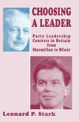 Choosing a Leader: Party Leadership Contests in Britain from Macmillan to Blair - Stark, L.