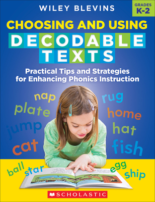 Choosing and Using Decodable Texts: Practical Tips and Strategies for Enhancing Phonics Instruction - Blevins, Wiley