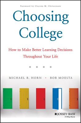 Choosing College: How to Make Better Learning Decisions Throughout Your Life - Horn, Michael B, and Moesta, Bob