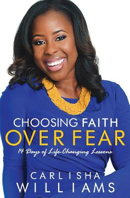 Choosing Faith Over Fear: 14 Days of Life Changing Lessons - Williams, Carlisha