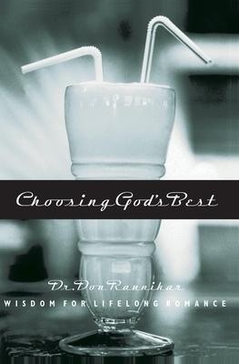 Choosing God's Best: Wisdom for Lifelong Romance - Raunikar, Don, Dr.