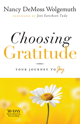 Choosing Gratitude: Your Journey to Joy - DeMoss, Nancy Leigh, and Kimbrough, Lawrence, and Tada, Joni Eareckson (Foreword by)