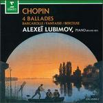 Chopin: 4 Ballades; Barcarolle; Fantaisie; Berceuse