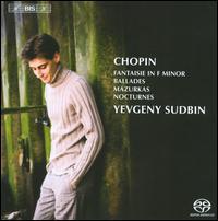 Chopin: Fantasie in F minor; Ballades; Mazurkas; Nocturnes - Yevgeny Sudbin (piano)