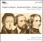 Chopin, Hiller, Liszt: Trois amis à Paris