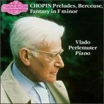 Chopin: Preludes; Berceuse; Fantasy in F minor
