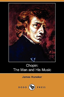 Chopin: The Man and His Music (Dodo Press) - Huneker, James