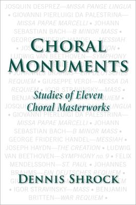 Choral Monuments: Studies of Eleven Choral Masterworks - Shrock, Dennis