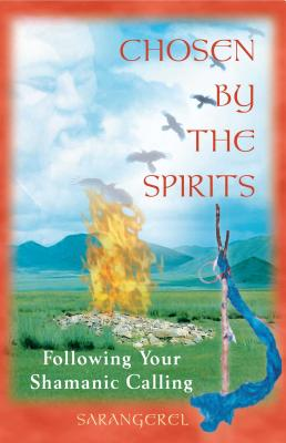 Chosen by the Spirits: Following Your Shamanic Calling - Sarangerel