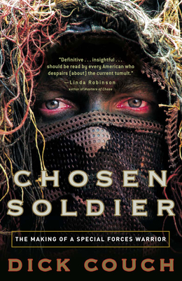 Chosen Soldier: The Making of a Special Forces Warrior - Couch, Dick