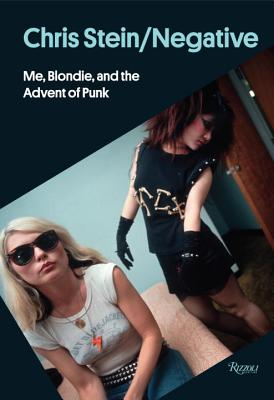 Chris Stein / Negative : Me, Blondie, and the Advent of Punk - Stein, Chris, and Harry, Deborah (Contributions by), and O'Brien, Glenn (Contributions by)