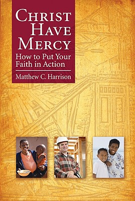Christ Have Mercy: How to Put Your Faith in Action - Harrison, Matthew C