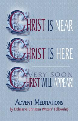 Christ Is Near: Advent Meditations - Writers Fellowship, Delmarva Christian, and Abbott, Candy