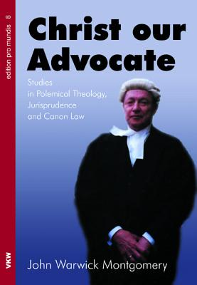 Christ Our Advocate - Montgomery, John Warwick, Dr.