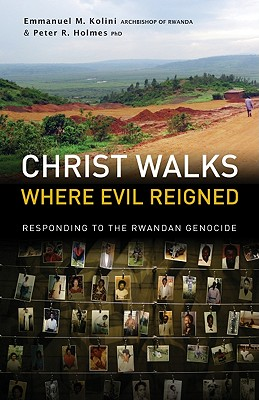 Christ Walks Where Evil Reigned: Responding to the Rwandan Genocide - Kolini, Emmanuel M