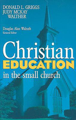 Christian Education in the Small Church - Griggs, Donald L (Editor), and Walther, Judy McKay (Photographer), and Walrath, Douglas A (Editor)