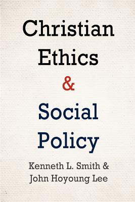Christian Ethics and Social Policy - Smith, Kenneth L