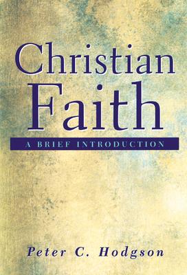 Christian Faith: A Brief Introduction - Hodgson, Peter C