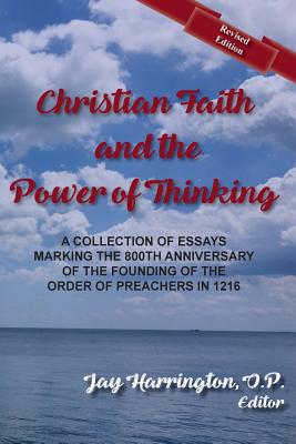 Christian Faith and the Power of Thinking: A Collection of Essays, Marking the 800th Anniversary of the Founding of the Order of Preachers in 1216 - Harrington, Jay, and O'Meara, Thomas F, P, and Woods, Richard
