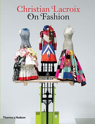 Christian Lacroix on Fashion - Lacroix, Christian, and Mauries, Patrick, and Saillard, Olivier