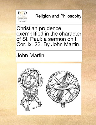 Christian Prudence Exemplified in the Character of St. Paul: A Sermon on I Cor. IX. 22. by John Martin. - Martin, John