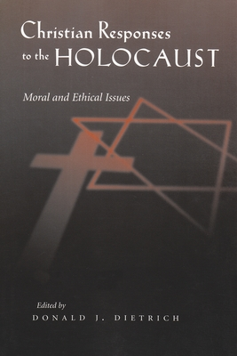 Christian Responses to the Holocaust: Moral and Ethical Issues - Dietrich, Donald J (Editor)