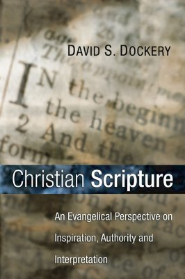 Christian Scripture: An Evangelical Perspective on Inspiration, Authority and Interpretation - Dockery, David S