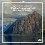 Christian Sinding: Violin Concertos Nos. 1-3; Suite; Legende; Romance