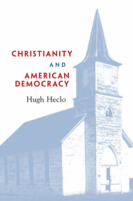 Christianity and American Democracy - Heclo, Hugh, Professor, and Bane, Mary Jo (Contributions by), and Kazin, Michael (Contributions by)