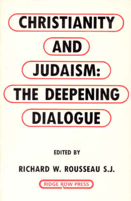 Christianity and Judaism: The Deepening Dialogue - Rousseau, Richard W