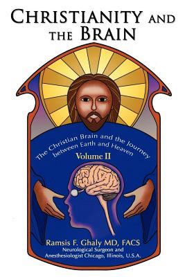 Christianity and the Brain: Volume II: The Christian Brain and the Journey Between Earth and Heaven - Ghaly, Ramsis