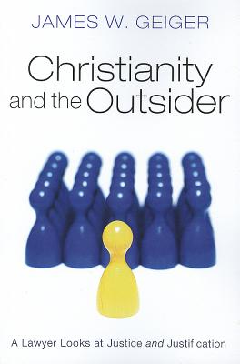 Christianity and the Outsider: A Lawyer Looks at Justice and Justification - Geiger, James W