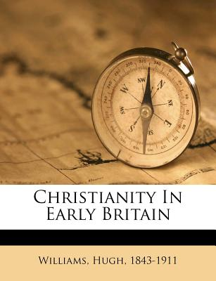 Christianity in Early Britain - Williams, Hugh, Dr.