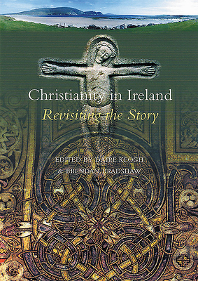 Christianity in Ireland - Bradshaw, Brendan (Editor), and Keogh, Daire (Editor)