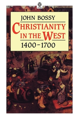 Christianity in the West 1400-1700 - Bossy, John