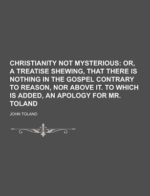 Christianity Not Mysterious - Toland, John